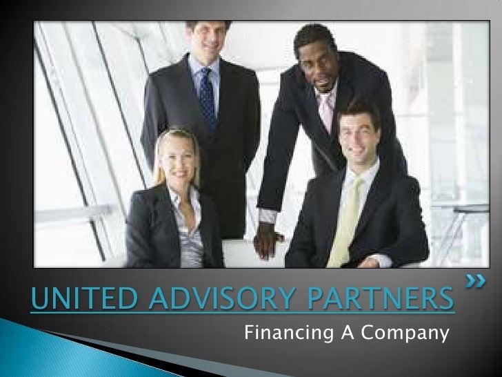 UNITED ADVISORY PARTNERS            Financing A Company