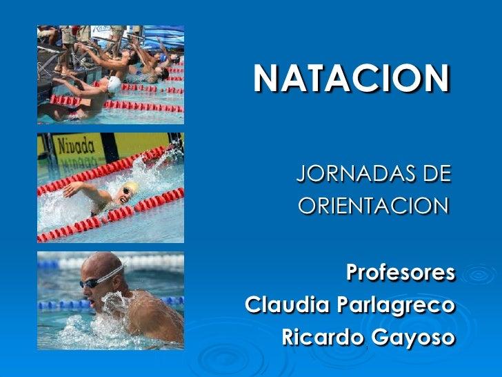 NATACION      JORNADAS DE     ORIENTACION           Profesores Claudia Parlagreco    Ricardo Gayoso