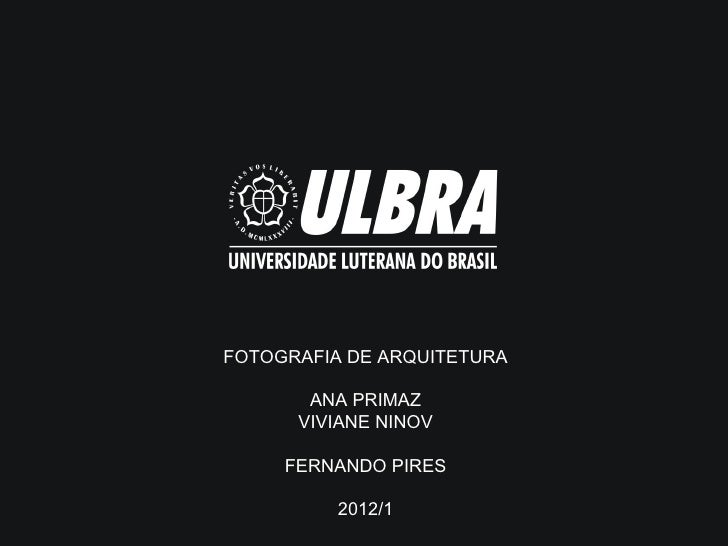 FOTOGRAFIA DE ARQUITETURA       ANA PRIMAZ      VIVIANE NINOV     FERNANDO PIRES          2012/1