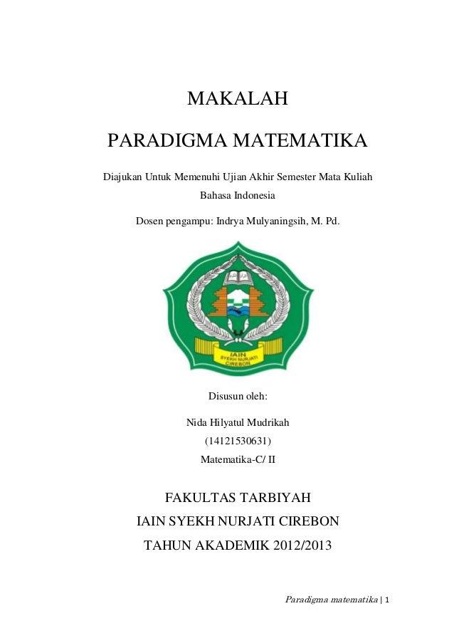 Paradigma matematika | 1MAKALAHPARADIGMA MATEMATIKADiajukan Untuk Memenuhi Ujian Akhir Semester Mata KuliahBahasa Indonesi...
