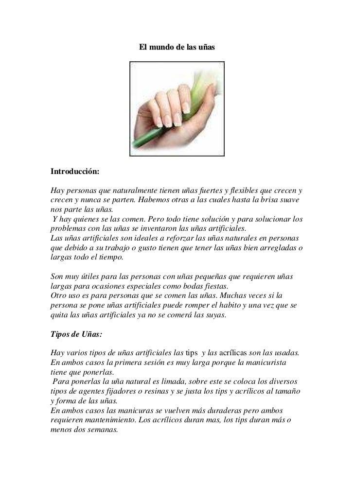 El mundo de las uñasIntroducción:Hay personas que naturalmente tienen uñas fuertes y flexibles que crecen ycrecen y nunca ...