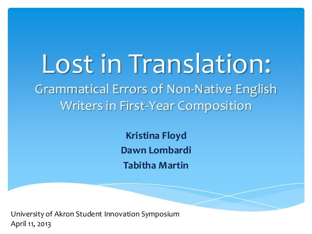 Lost in Translation: Grammatical Errors of Non-Native English Writers in First-Year Composition Kristina Floyd Dawn Lombar...