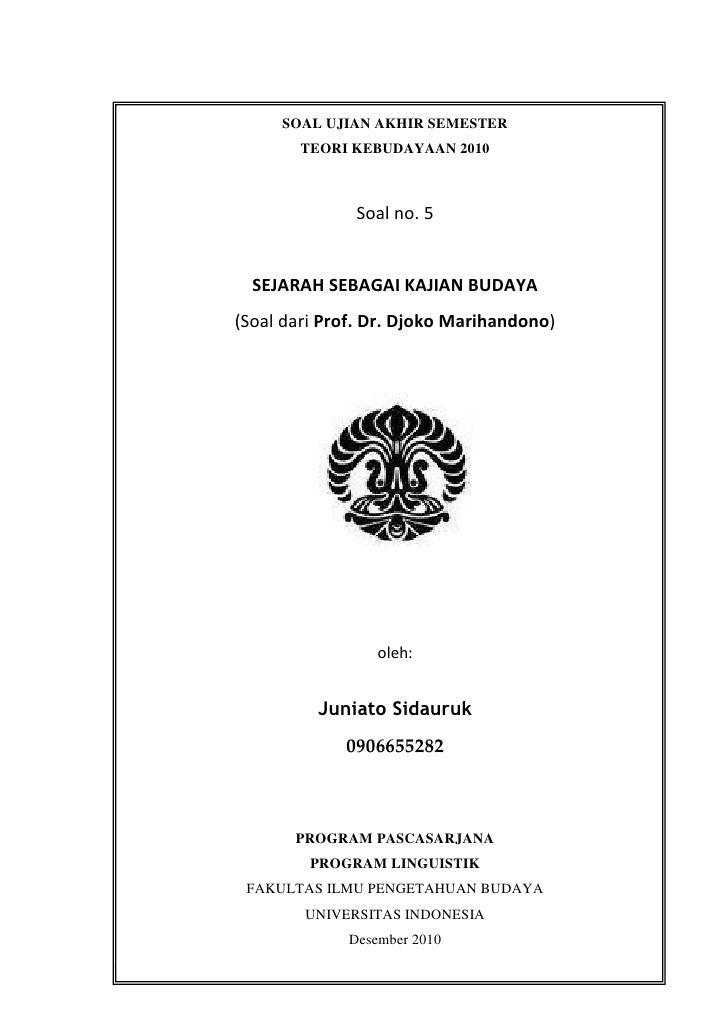 SOAL UJIAN AKHIR SEMESTER<br />TEORI KEBUDAYAAN 2010<br />Soal no. 5<br />SEJARAH SEBAGAI KAJIAN BUDAYA<br />(Soal dari Pr...