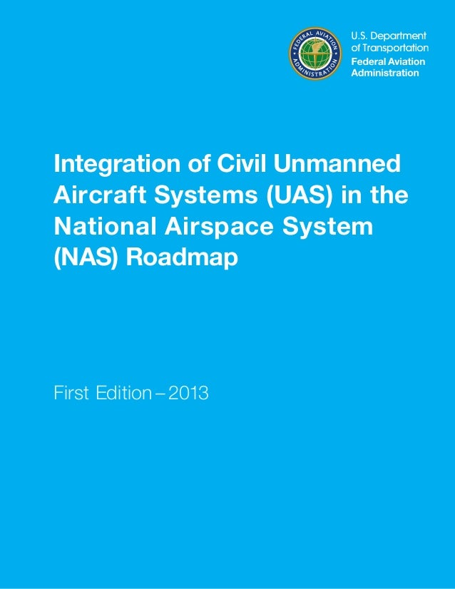 Integration of Civil Unmanned Aircraft Systems (UAS) in the National Airspace System (NAS) Roadmap  First Edition–2013  ...