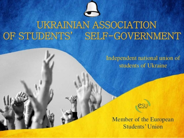 UKRAINIAN ASSOCIATION OF STUDENTS' SELF-GOVERNMENT Independent national union of students of Ukraine Member of the Europea...