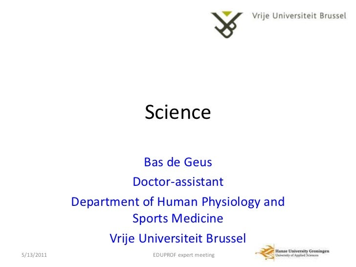 Science<br />Bas de Geus<br />Doctor-assistant<br />Department of Human Physiology and Sports Medicine<br />Vrije Universi...