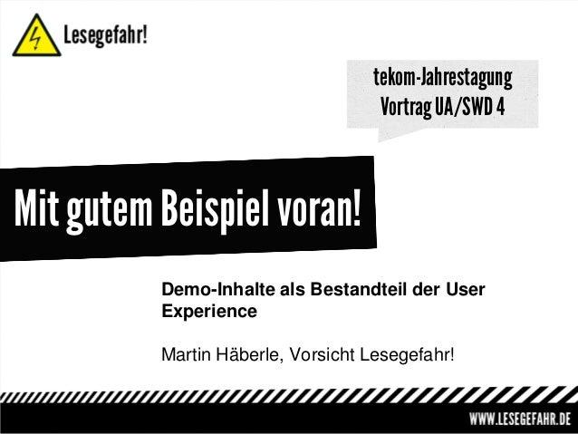 tekom-Jahrestagung Vortrag UA/SWD 4  Mit gutem Beispiel voran! Demo-Inhalte als Bestandteil der User Experience Martin Häb...