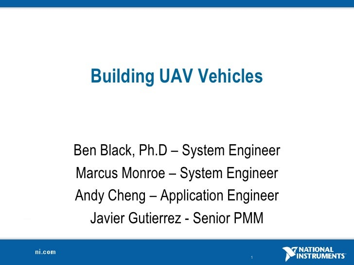 Building UAV Vehicles<br />Ben Black, Ph.D – System Engineer<br />Marcus Monroe – System Engineer<br />Andy Cheng – Applic...