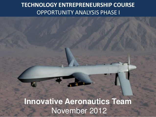 TECHNOLOGY ENTREPRENEURSHIP COURSE    OPPORTUNITY ANALYSIS PHASE IInnovative Aeronautics Team       November 2012