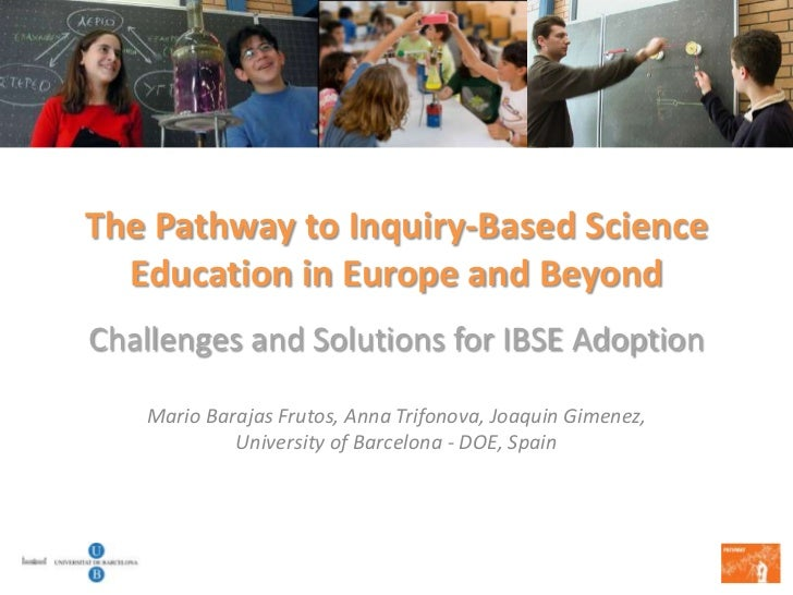 The Pathway to Inquiry-Based Science  Education in Europe and BeyondChallenges and Solutions for IBSE Adoption   Mario Bar...