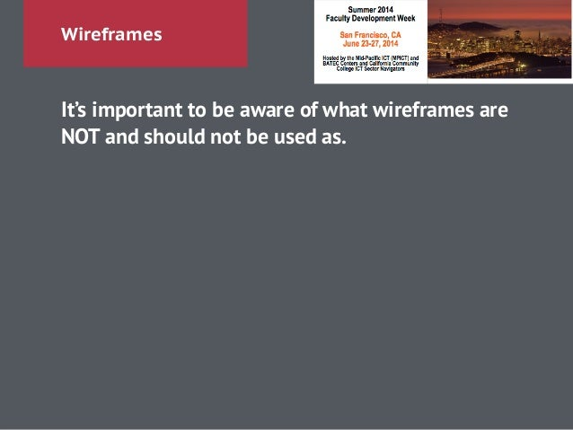Wireframes It's important to be aware of what wireframes are NOT and should not be used as. !