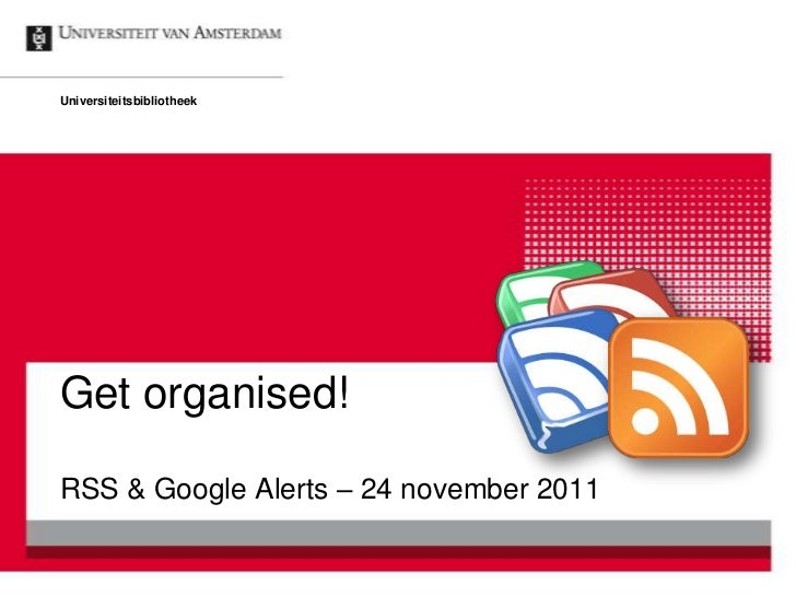 UniversiteitsbibliotheekGet organised!RSS & Google Alerts – 24 november 2011