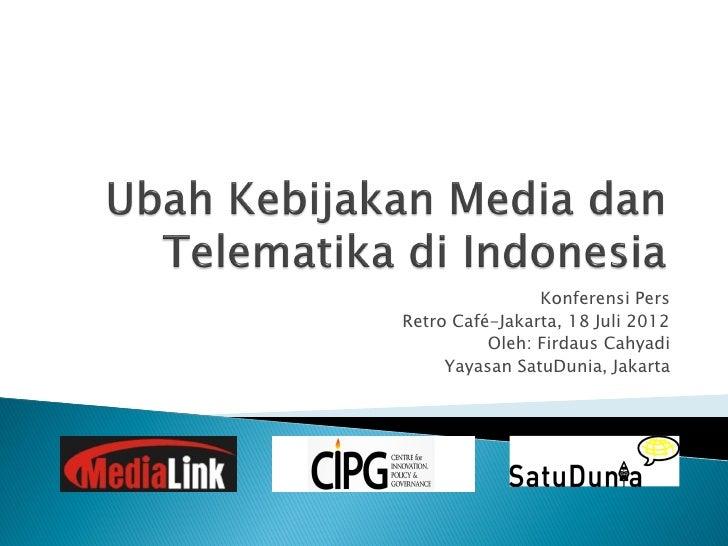 Konferensi PersRetro Café-Jakarta, 18 Juli 2012          Oleh: Firdaus Cahyadi     Yayasan SatuDunia, Jakarta