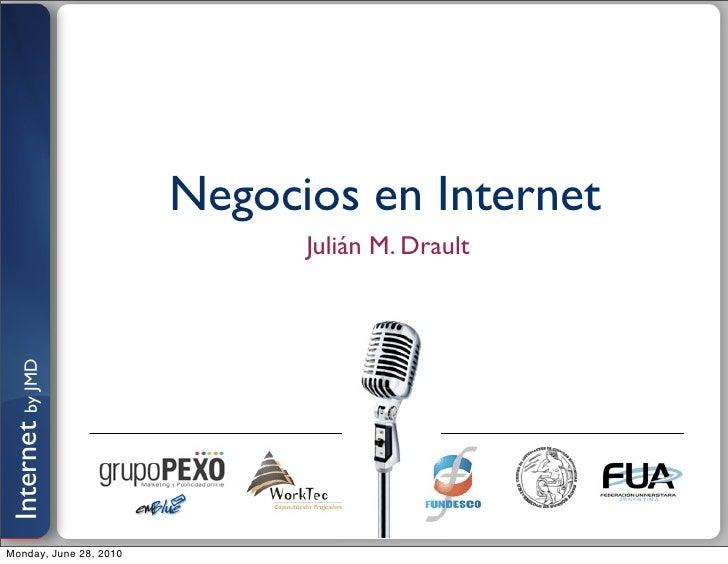Negocios en Internet                               Julián M. Drault Internet by JMD     Monday, June 28, 2010
