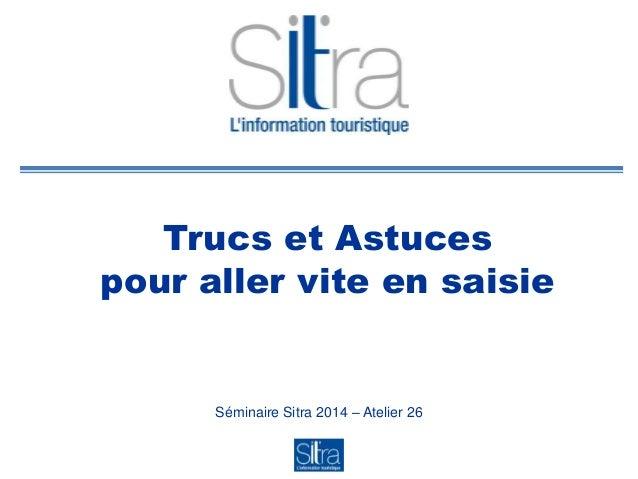 Trucs et Astuces pour aller vite en saisie Séminaire Sitra 2014 – Atelier 26