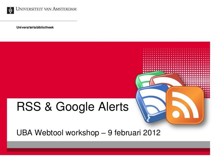 UniversiteitsbibliotheekRSS & Google AlertsUBA Webtool workshop – 9 februari 2012