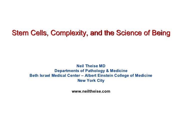 Stem Cells, Complexity, and the Science of Being                             Neil Theise MD                  Departments o...