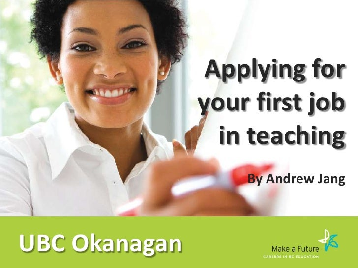 Applying for               your first job                 in teaching                   By Andrew JangUBC Okanagan