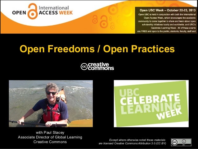 Open Freedoms / Open Practices  with Paul Stacey Associate Director of Global Learning Creative Commons  Except where othe...