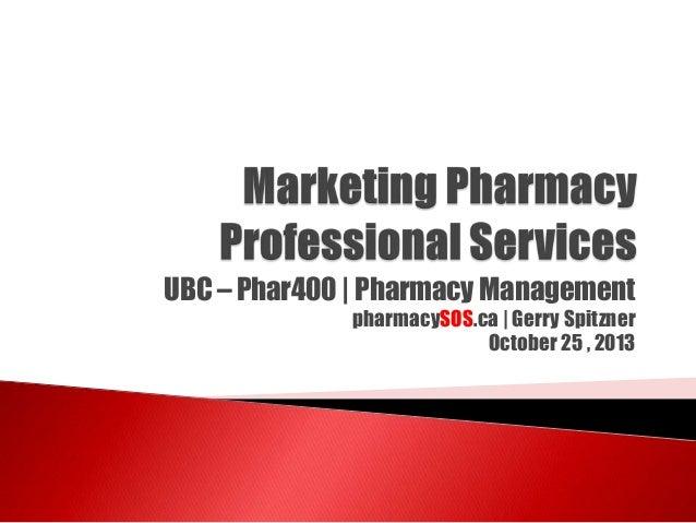 UBC – Phar400 | Pharmacy Management pharmacySOS.ca | Gerry Spitzner October 25 , 2013