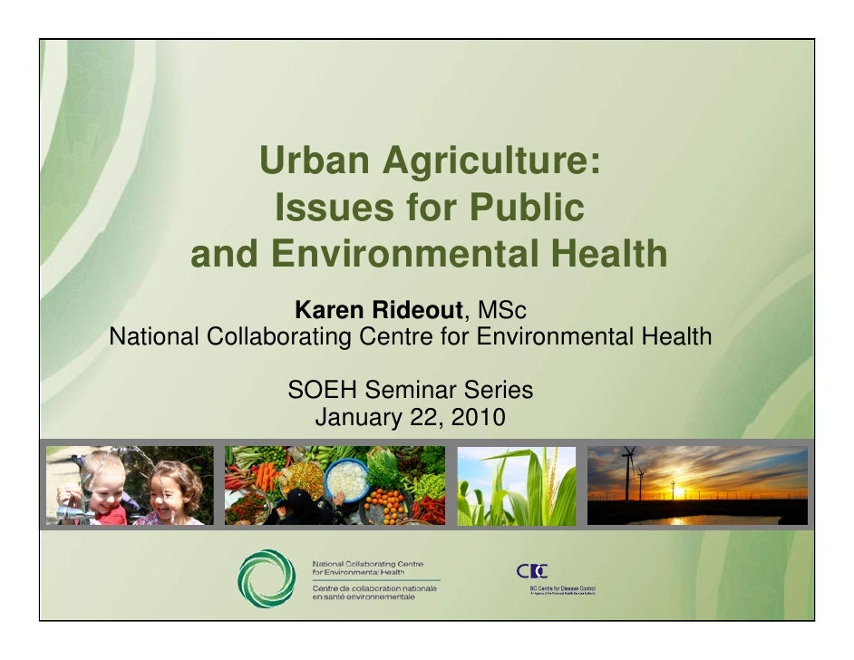 Urban Agriculture:            Issues for Public        and Environmental Health                  Karen Rideout, MSc Nation...