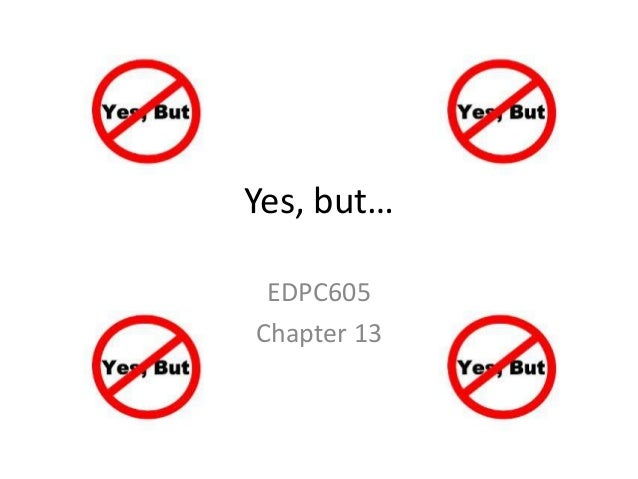 Yes, but… EDPC605 Chapter 13