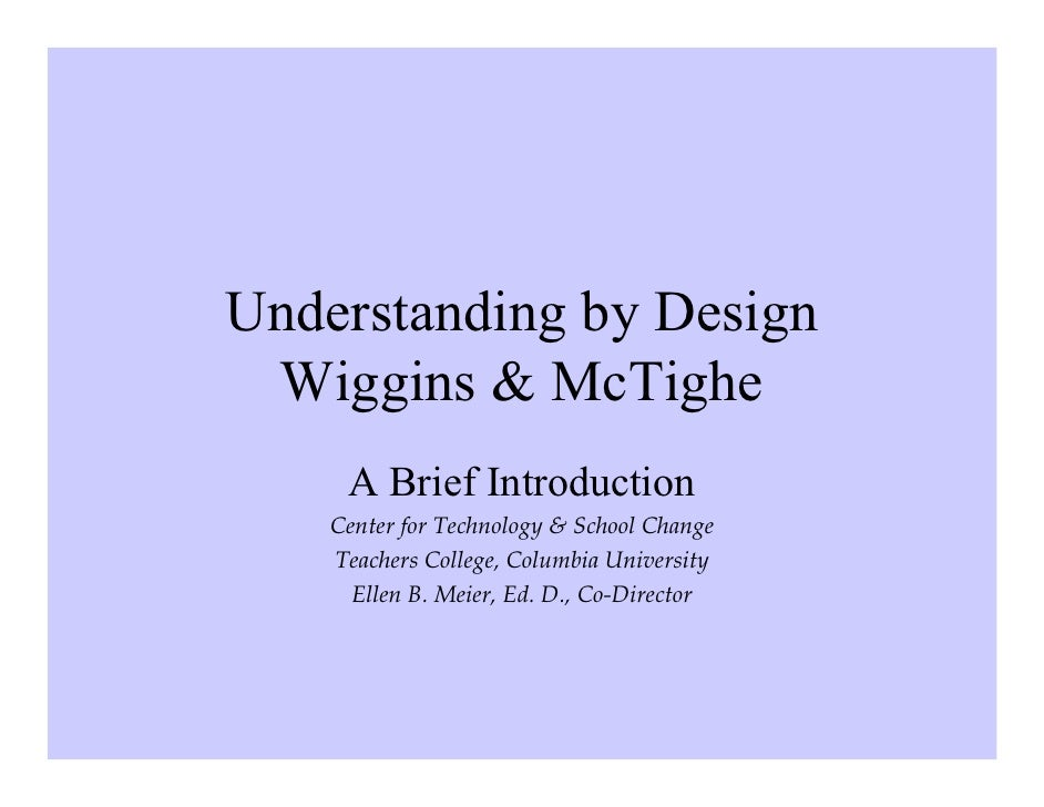 Understanding by Design  Wiggins & McTighe      A Brief Introduction     Center for Technology & School Change     Teacher...