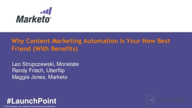 © 2013 Marketo, Inc. Marketo Proprietary and Confidential Why Content Marketing Automation Is Your New Best Friend (With B...