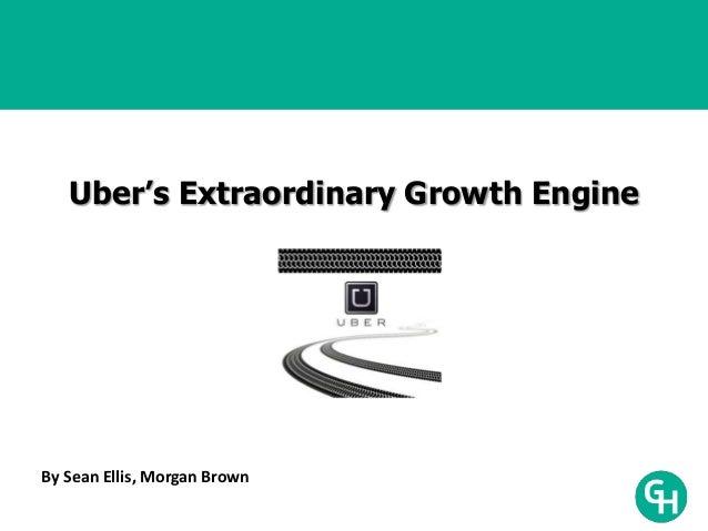 Uber's Extraordinary Growth Engine By Sean Ellis, Morgan Brown