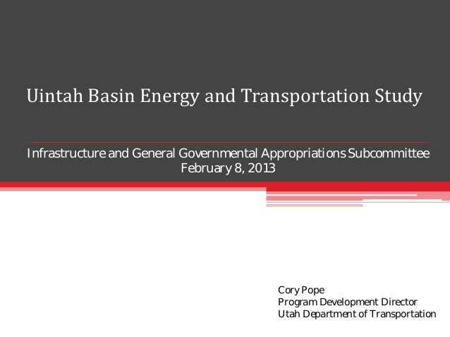 Uintah Basin Energy and Transportation StudyInfrastructure and General Governmental Appropriations Subcommittee           ...