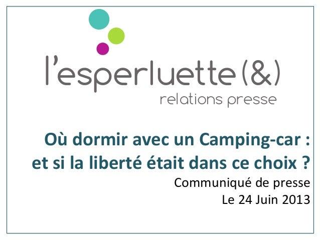 Où dormir avec un Camping-‐car :  et si la liberté était dans ce choix ? Communiqué de...