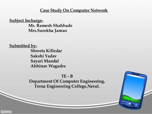 Case Study On Computer Network Subject InchargeMr. Ramesh Shahbade Mrs.Surekha Janrao Submitted byShweta Killedar Sakshi Y...