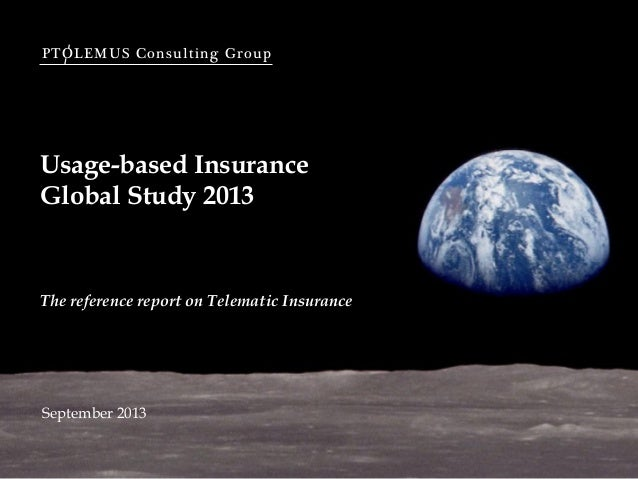 PTOLEMUS Consulting Group  Usage-based Insurance Global Study 2013  The reference report on Telematic Insurance  September...