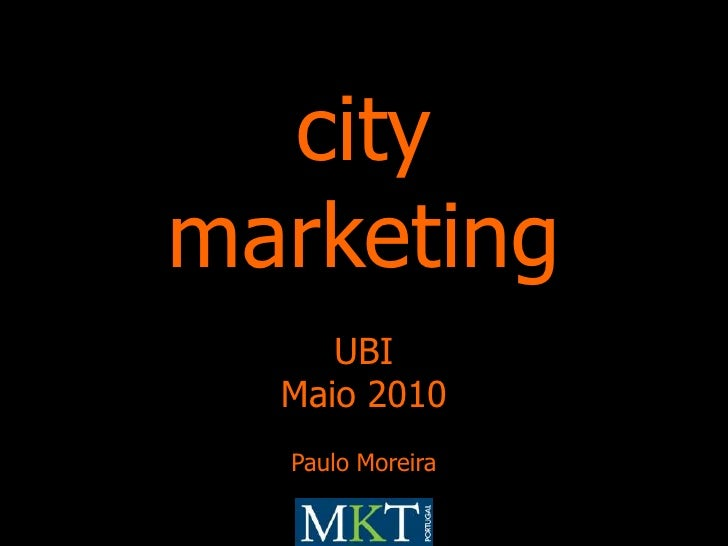 city<br />marketing<br />UBI<br />Maio 2010<br />Paulo Moreira<br />