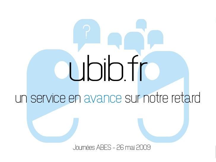 ubib.fr un service en avance sur notre retard              Journées ABES – 26 mai 2009