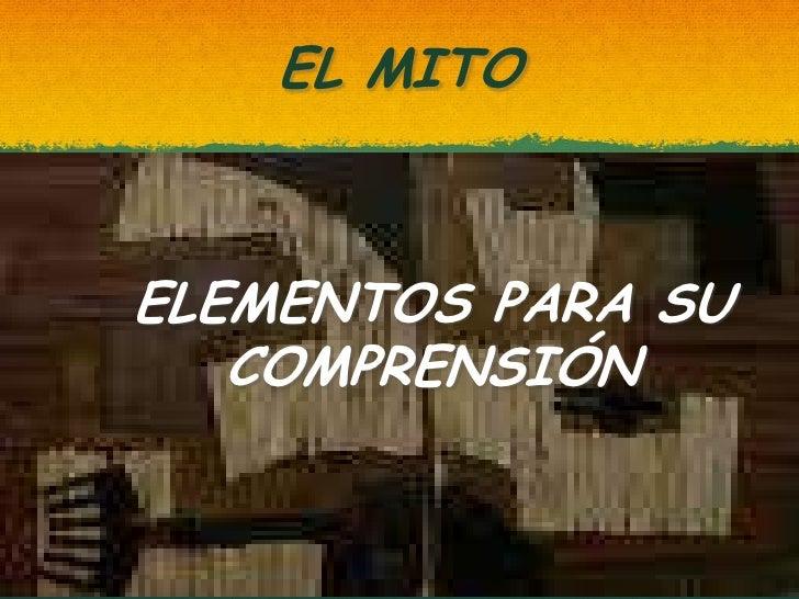 EL MITO<br />ELEMENTOS PARA SU COMPRENSIÓN<br />