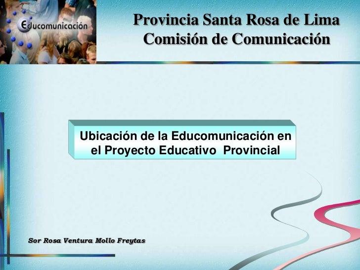 Provincia Santa Rosa de Lima                            Comisión de Comunicación             Ubicación de la Educomunicaci...