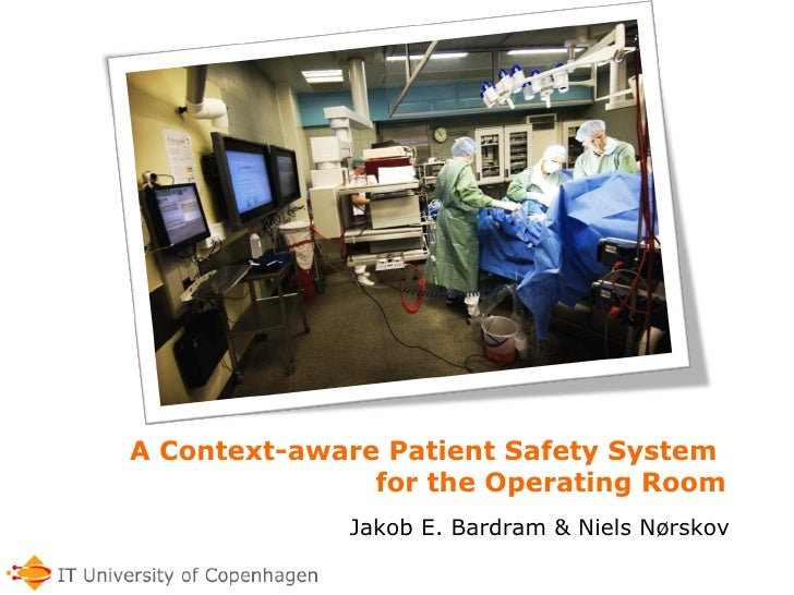 A Context-aware Patient Safety System  for the Operating Room Jakob E. Bardram & Niels Nørskov