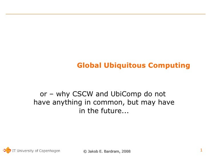 Global Ubiquitous Computing -- or why CSCW and UbiComp are not the same...