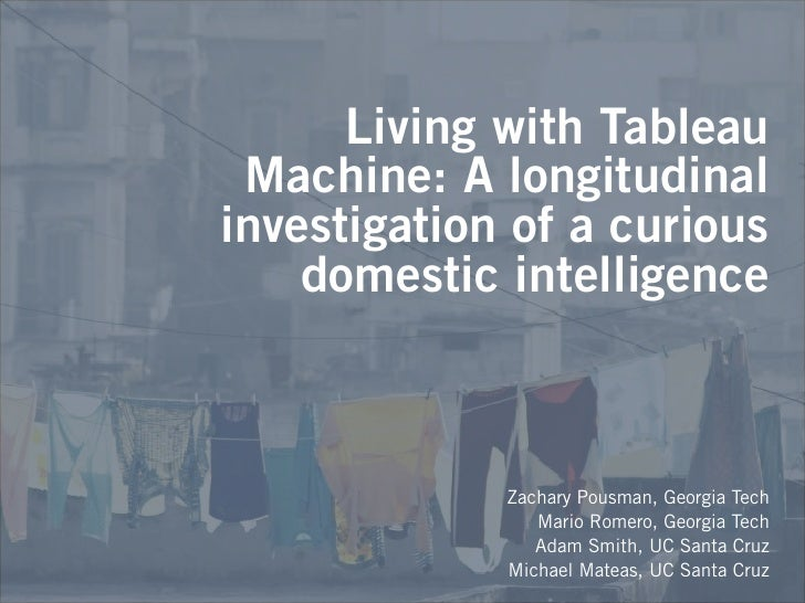 Living with Tableau  Machine: A longitudinal investigation of a curious     domestic intelligence                 Zachary ...