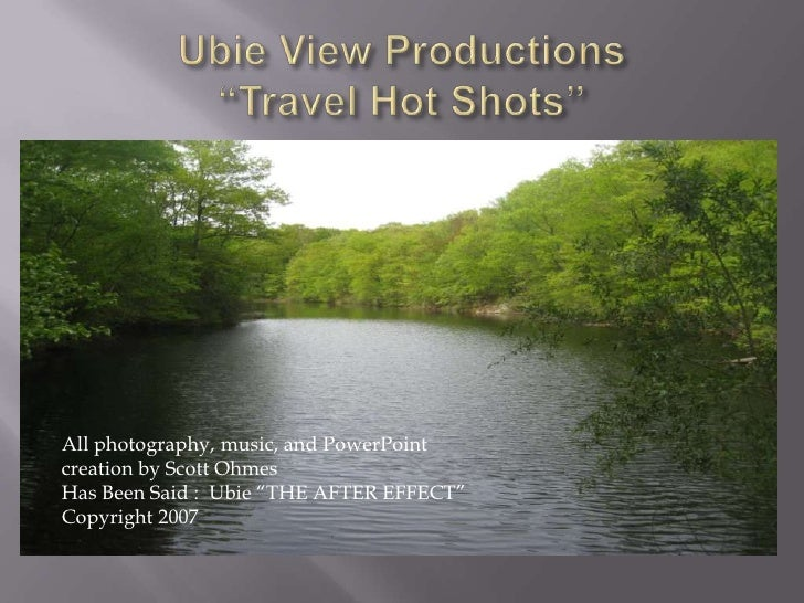 """All photography, music, and PowerPoint creation by Scott Ohmes Has Been Said : Ubie """"THE AFTER EFFECT"""" Copyright 2007"""