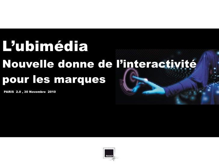 paris 2.0 = « l'ubimédia, la nouvelle donne de l'interactivité pour les marques. Par francois verron, planneur stratégique SQLI