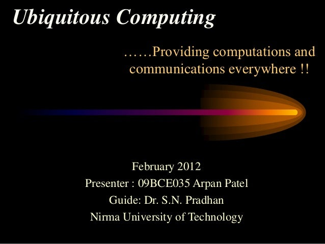 Ubiquitous Computing              ……Providing computations and              communications everywhere !!                 F...