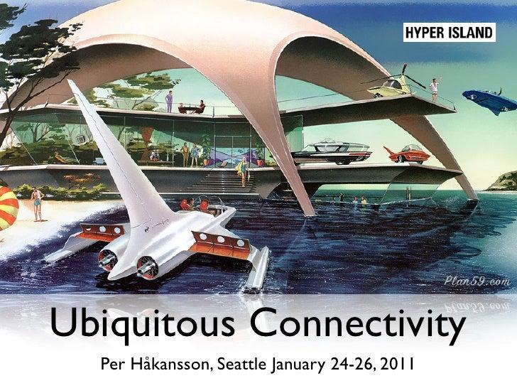 Ubiquitous Connectivity  Per Håkansson, Seattle January 24-26, 2011