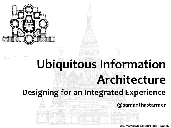Ubiquitous Information             ArchitectureDesigning for an Integrated Experience                         @samanthasta...