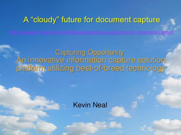 """A """"cloudy"""" future for document capture<br />http://www.aiim.org/community/blogs/expert/A-cloudy-future-for-document-captur..."""