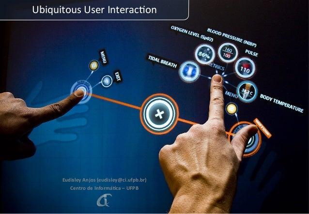 Ubiquitous  User  Interac0on          Eudisley  Anjos  (eudisley@ci.ufpb.br)   Centro  de  Informá<ca...
