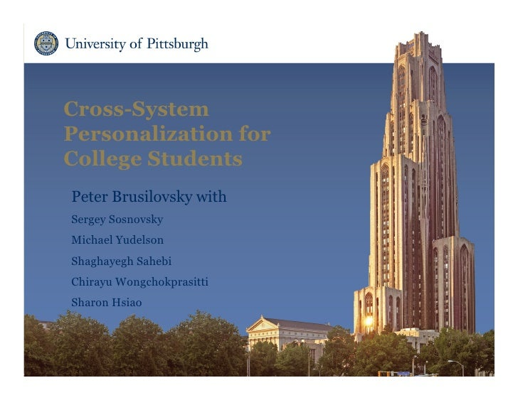 Cross-SystemPersonalization forCollege StudentsPeter Brusilovsky withSergey SosnovskyMichael YudelsonShaghayegh SahebiChir...