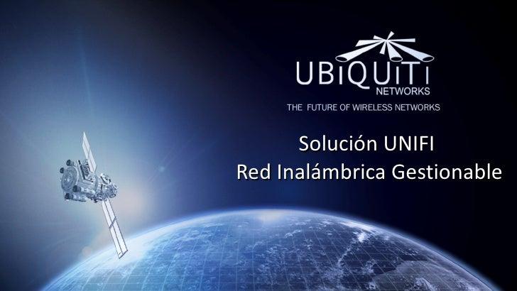 Solución UNIFI  Red Inalámbrica Gestionable