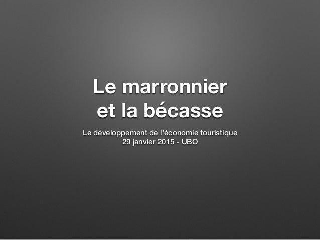 Le marronnier et la bécasse Le développement de l'économie touristique 29 janvier 2015 - UBO